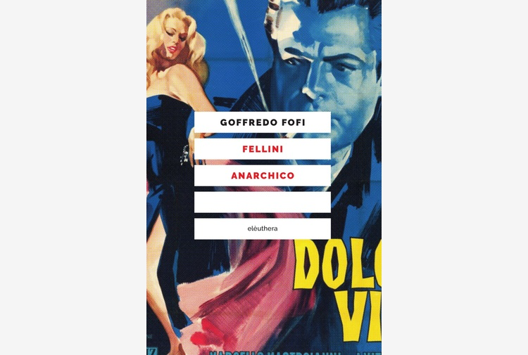 Goffredo Fofi, Fellini anarchico