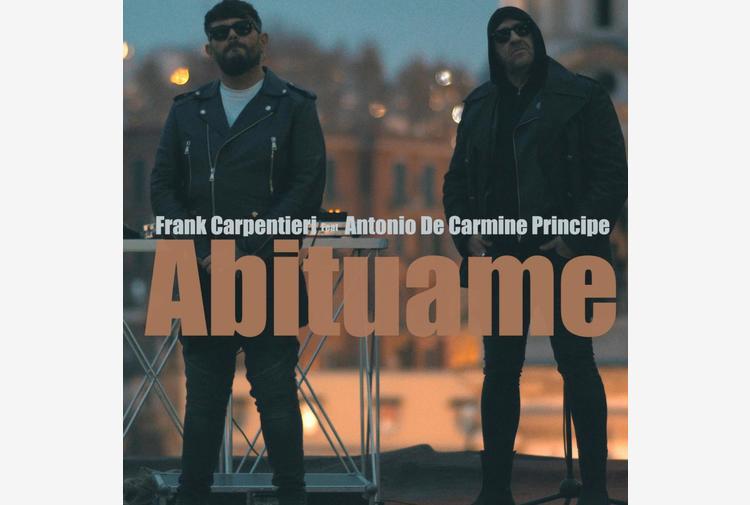 con 'Abituame' tornano Carpentieri e De Carmine