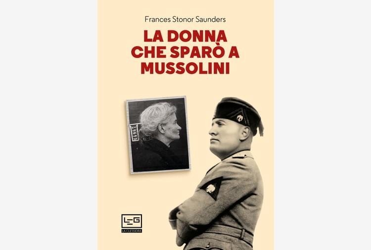 Libri: 'La donna che sparò a Mussolini' di Stonor Saunders